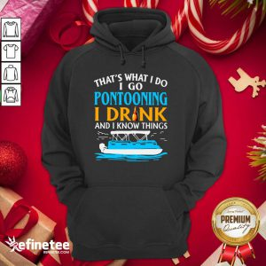 Lovely That's What I Do I Go Pontooning I Drink And I Know Things Boat Hoodie - Design By Refinetee.com