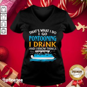 Lovely That's What I Do I Go Pontooning I Drink And I Know Things Boat V-neck - Design By Refinetee.com