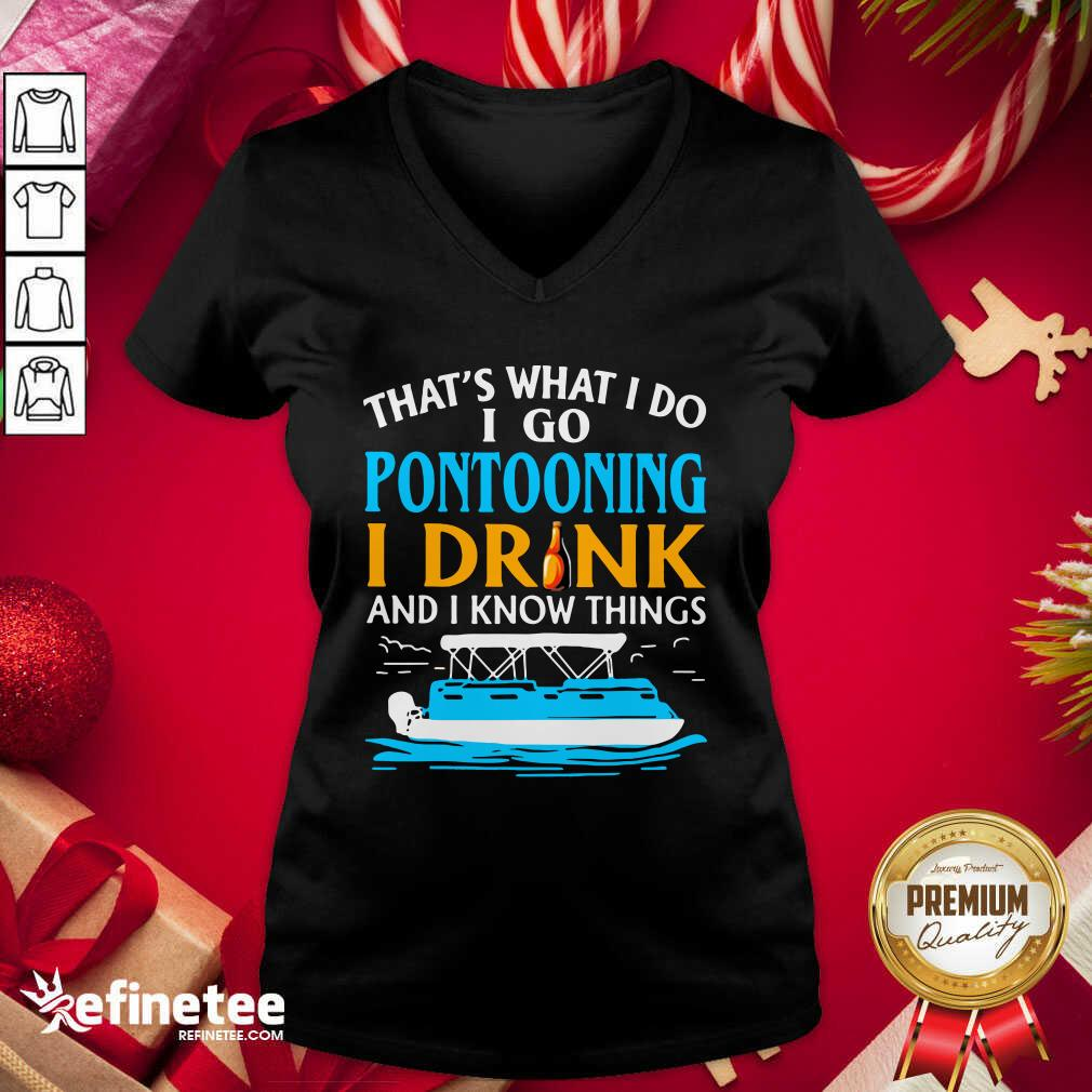 That's What I Do I Go Pontooning I Drink And I Know Things Boat V-neck - Design By Refinetee.com