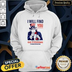 Nice I Will Find You And We Will Go Fishing Tomorrow Hoodie - Design By Refinetee.com