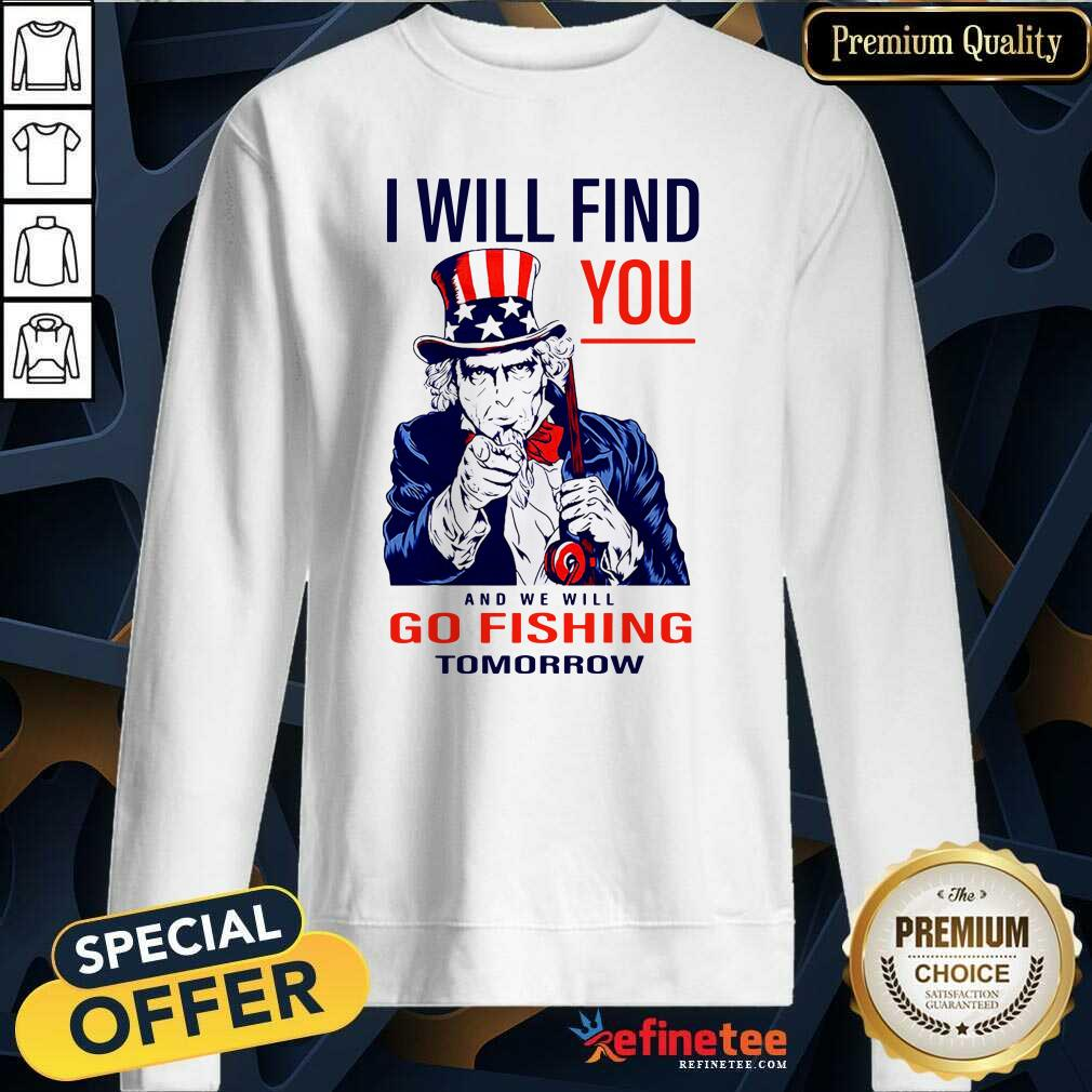 I Will Find You And We Will Go Fishing Tomorrow Sweatshirt - Design By Refinetee.com