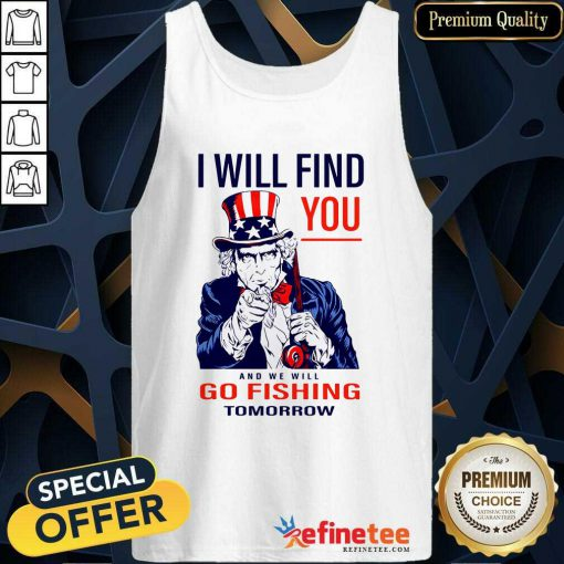 Nice I Will Find You And We Will Go Fishing Tomorrow Tank Top - Design By Refinetee.com