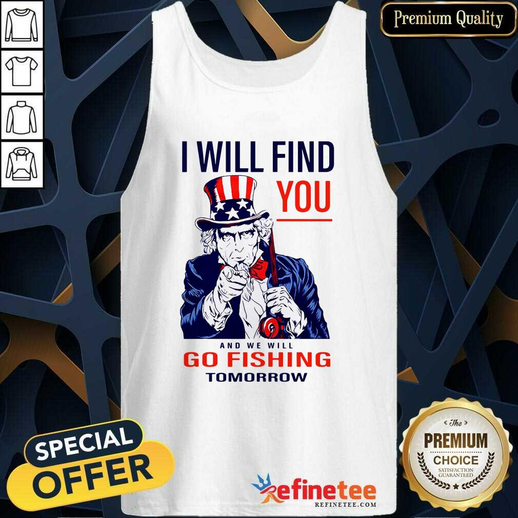 I Will Find You And We Will Go Fishing Tomorrow Tank Top - Design By Refinetee.com