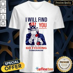 Nice I Will Find You And We Will Go Fishing Tomorrow V-neck - Design By Refinetee.com