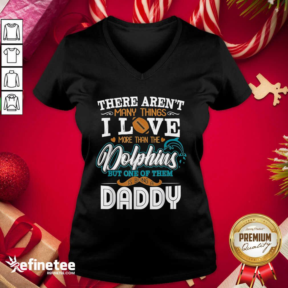 There Aren't Many Things I Love More Than The Miami Dolphin But One Of Them Daddy V-neck - Design By Refinetee.com