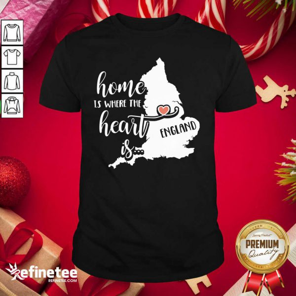 England Home is Where the Heart Is Shirt - Design By Refinetee.com