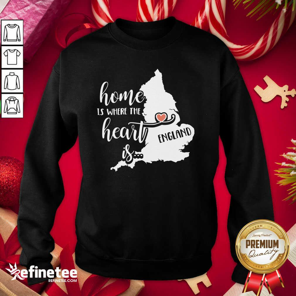 England Home is Where the Heart Is Sweatshirt - Design By Refinetee.com