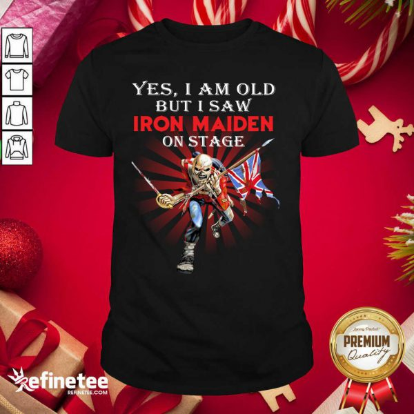 Official Yes I Am Old But I Saw Iron Maiden On Stage Skeleton Shirt - Design By Refinetee.com
