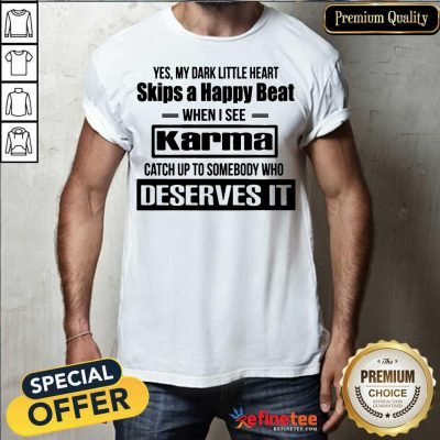 Official Yes My Dark Little Heart Skips A Happy Beat When I See Karma Shirt - Design By Refinetee.com