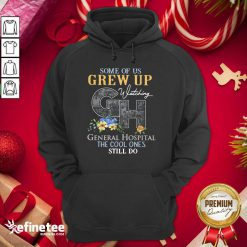 Perfect Some Of Us Grew Up General Hospital The Cool Ones Still Do Hoodie - Design By Refinetee.com
