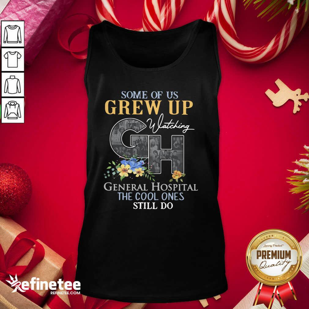 Some Of Us Grew Up General Hospital The Cool Ones Still Do Tank Top - Design By Refinetee.com