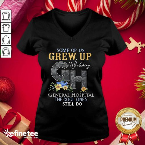 Perfect Some Of Us Grew Up General Hospital The Cool Ones Still Do V-neck - Design By Refinetee.com