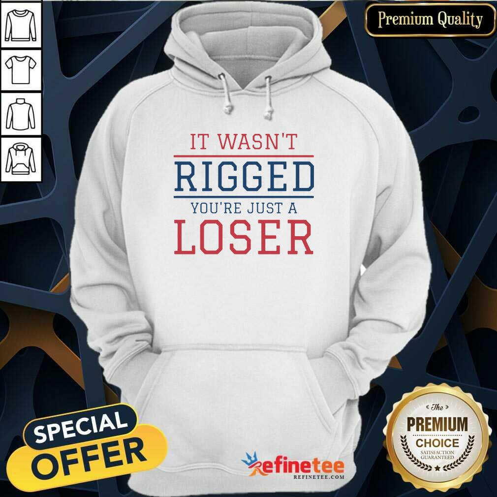 Premium It Wasnt Rigged Youre Just A Loser Hoodie - Design By Refinetee.com