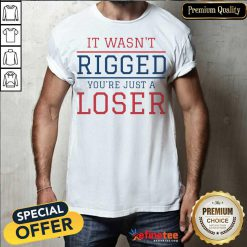 Premium It Wasnt Rigged Youre Just A Loser Shirt - Design By Refinetee.com