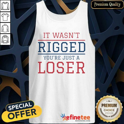 Premium It Wasnt Rigged Youre Just A Loser Tank Top - Design By Refinetee.com