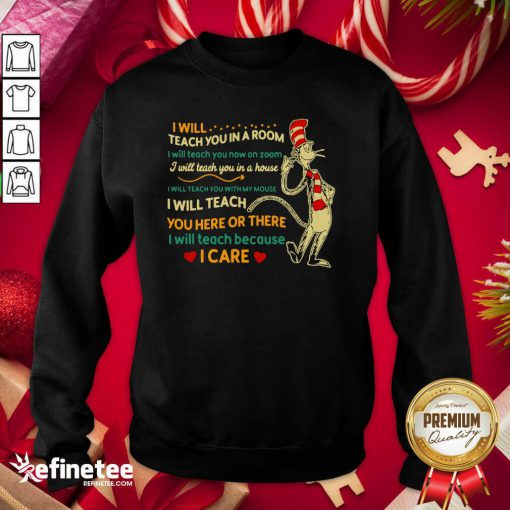 Pro I Will Teach You In A Room I Will Teach You Now On Zoom I Will Teach You In Your House Heart Dr Seuss Sweatshirt - Design By Refinetee.com