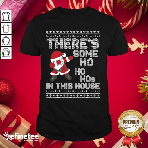 Pro Santa Dabbing There's Some Ho Ho Hos In This House Ugly Christmas Shirt - Design By Refinetee.com
