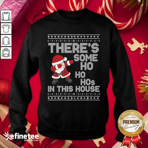 Pro Santa Dabbing There's Some Ho Ho Hos In This House Ugly Christmas Sweatshirt - Design By Refinetee.com