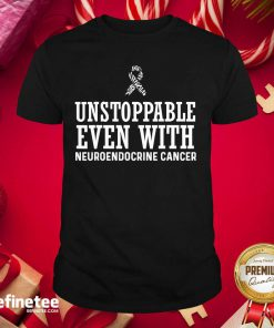 Pro Unstroppable Even With Neuroendocrine Cancer Survivor Support Warrior Shirt - Design By Refinetee.com