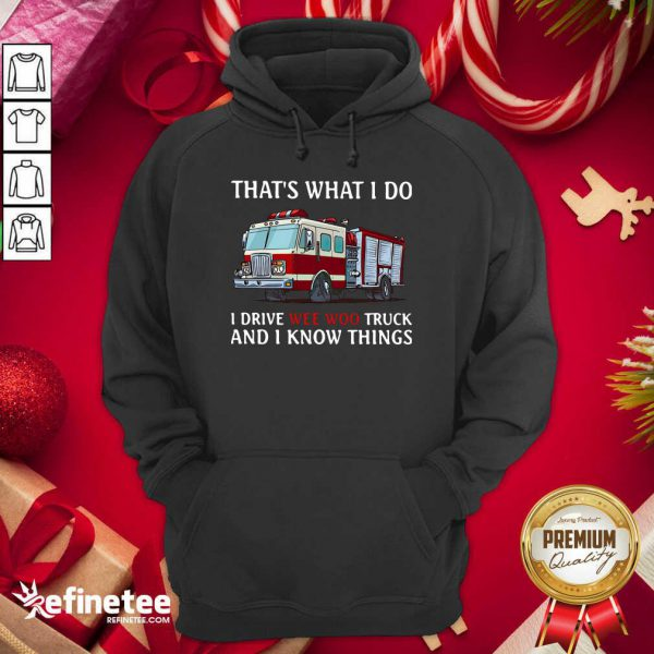 That's What I Do I Drive Wee Woo Truck And I Know Things Hoodie - Design By Refinetee.com