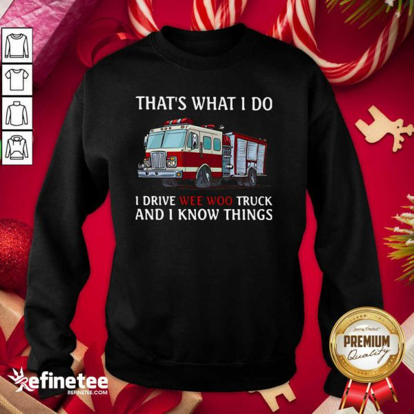 That's What I Do I Drive Wee Woo Truck And I Know Things Sweatshirt - Design By Refinetee.com