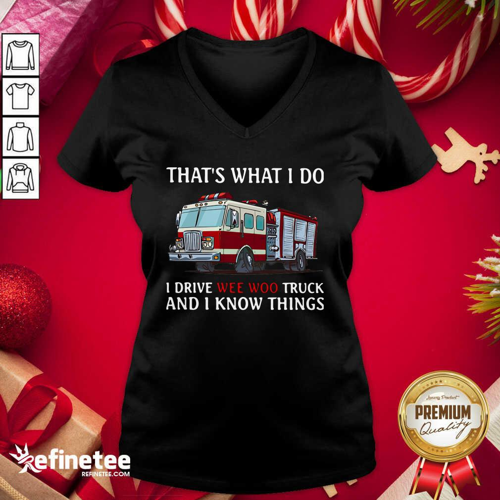 That's What I Do I Drive Wee Woo Truck And I Know Things V-neck- Design By Refinetee.com
