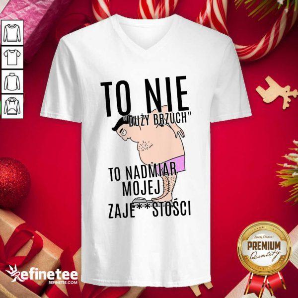 Top To Nie Duzy Brzuch To Nadmiar Mojej Xaje Stosci V-neck - Design By Refinetee.com
