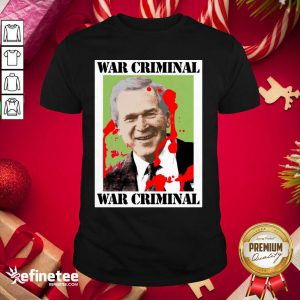 Wonderful War Criminal George Bush Shirt - Design By Refinetee.com