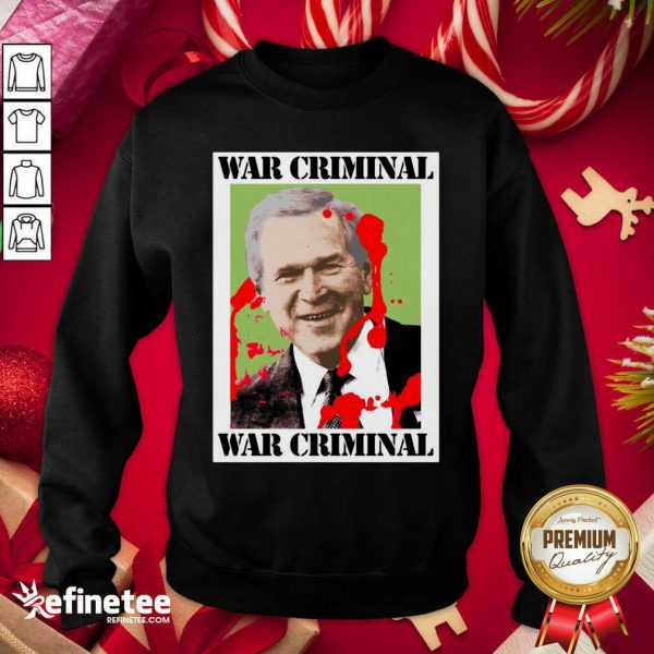 Wonderful War Criminal George Bush Sweatshirt - Design By Refinetee.com