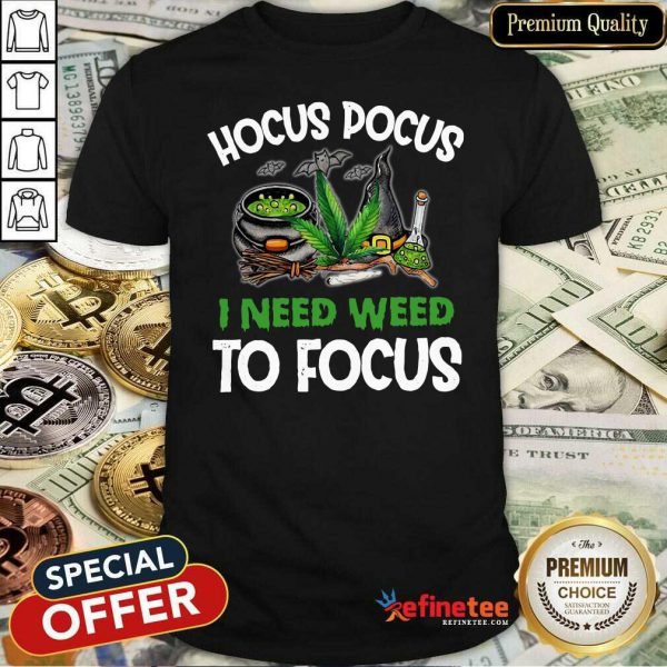 Attractive Hocus Pocus I Need Weed To Focus Shirt