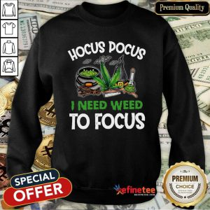 Attractive Hocus Pocus I Need Weed To Focus Sweatshirt