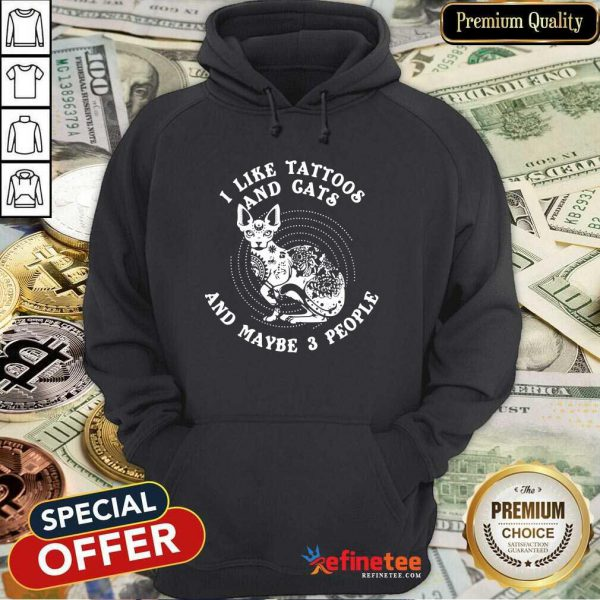 Attractive I Like Tattoos And Cats And Maybe 3 People Hoodie - Design By Refinetee.com