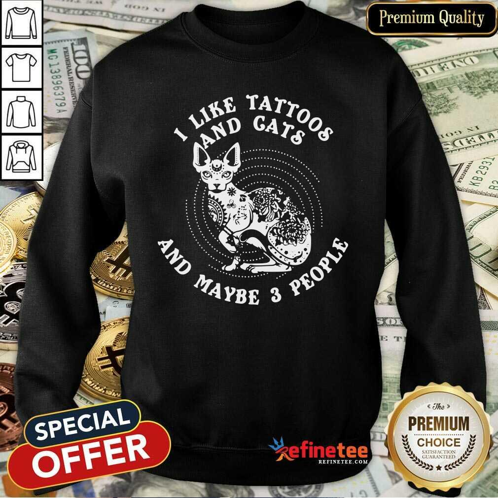 I Like Tattoos And Cats And Maybe 3 People Sweatshirt - Design By Refinetee.com
