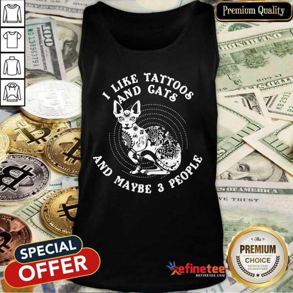 Attractive I Like Tattoos And Cats And Maybe 3 People Tank Top - Design By Refinetee.com