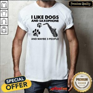 Beautiful I Like Dogs And Saxophone And Maybe 3 People Shirt
