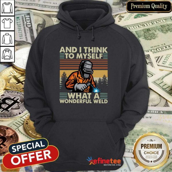 Beautiful Welder And I Think To Myself What A Wonderful Weld Vintage Retro Hoodie - Design By Refinetee.com