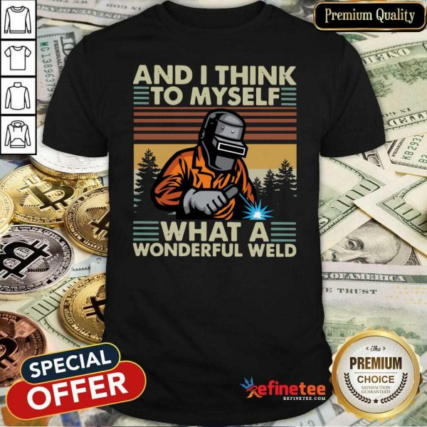 Beautiful Welder And I Think To Myself What A Wonderful Weld Vintage Retro Shirt - Design By Refinetee.com