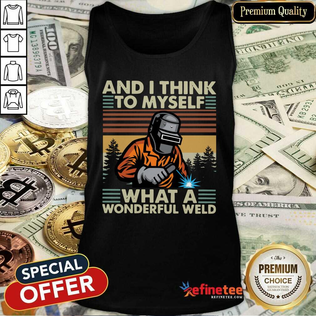 Welder And I Think To Myself What A Wonderful Weld Vintage Retro Tank Top - Design By Refinetee.com
