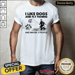 Cool I Like Dogs And Fishing And Maybe 3 People Shirt