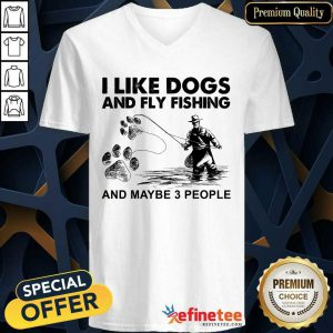 Cool I Like Dogs And Fishing And Maybe 3 People V-neck