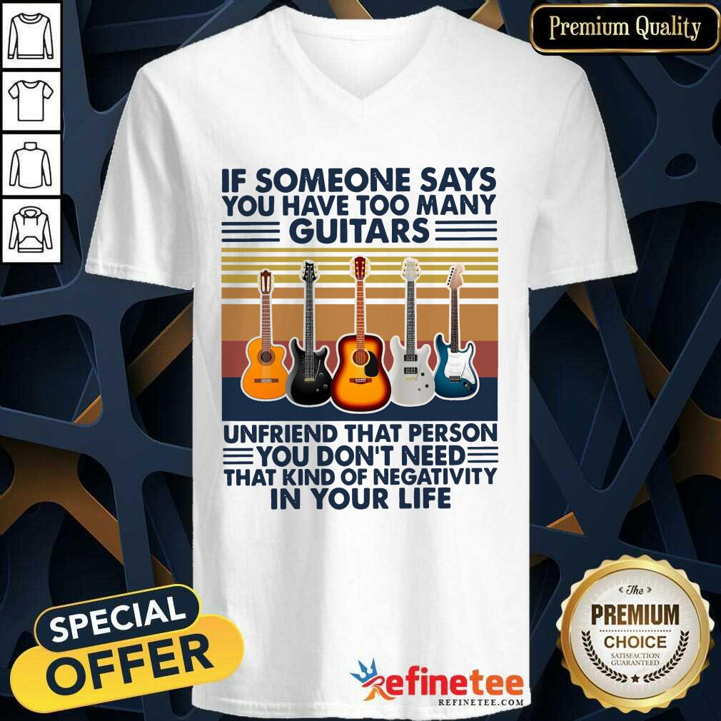 Cool If Someone Says You Have Too Many Guitars In Your Life Vintage Retro V-neck
