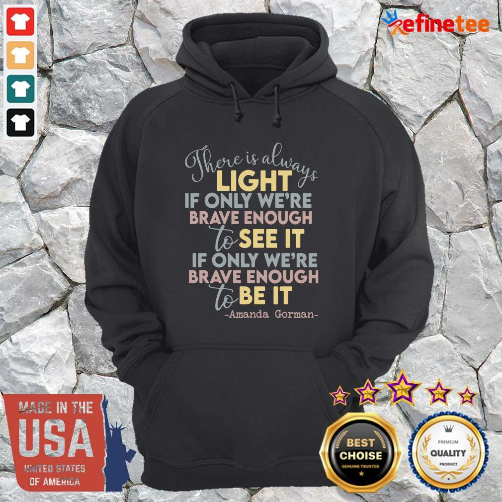 Cool There Is Always Light If Only Were Brave Enough To See It It If Only We're Brave Enough To Be It Hoodie