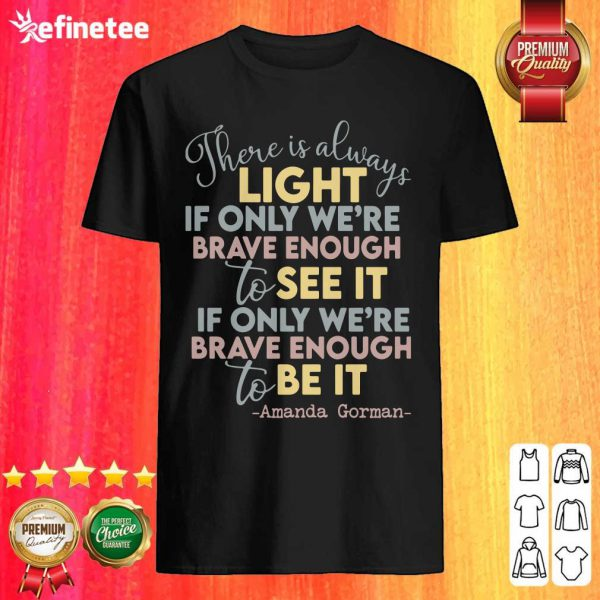 Cool There Is Always Light If Only Were Brave Enough To See It It If Only We're Brave Enough To Be It Shirt