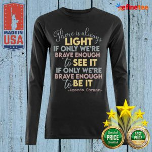 Cool There Is Always Light If Only Were Brave Enough To See It It If Only We're Brave Enough To Be It Long-sleeved
