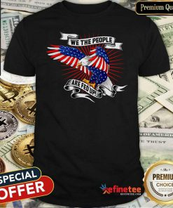 Cool We The People Are Fed Up Eagle American Flag Shirt - Design By Refinetee.com