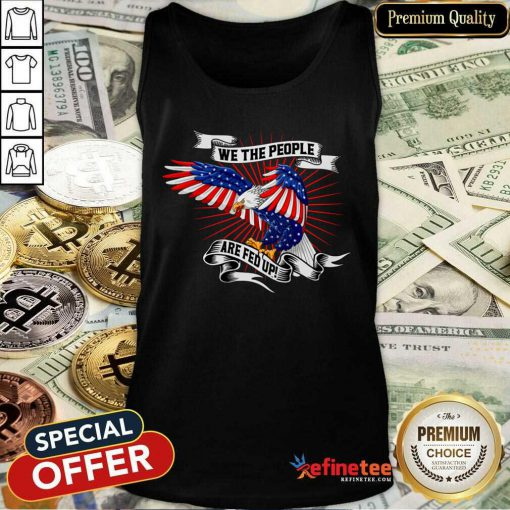 Cool We The People Are Fed Up Eagle American Flag Tank Top - Design By Refinetee.com