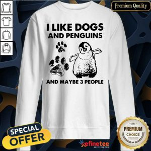 Cute I Like Dogs And Penguins And Maybe 3 People Sweatshirt