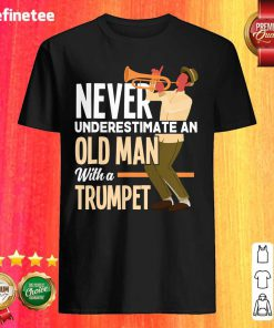 Cute Never Underestimate An Old Man With A Trumpet Shirt