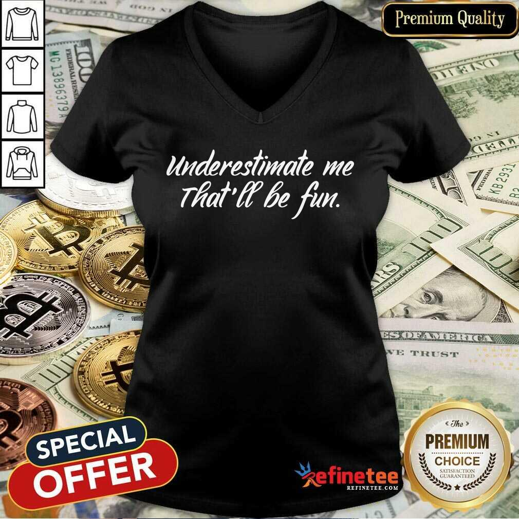 Underestimate Me That'll Be Fun V-neck - Design By Refinetee.com