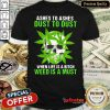 Excellent Ashes To Ashes Dust To Dust When Life A Bitch Weed Is A Must Shirt - Design By Refinetee.com